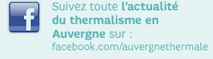 Toute l'actualité du thermalisme en Auvergne sur Facebook